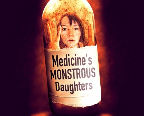An image of an old, glass bottle standing against a shadowy dark background. Inside the stained bottle is the face of a young woman, her raised hands are pressed against the glass. The woman's dark eyes stare out at us, straight, dark hair frames her pale face. Below her face the label on the bottle is printed with the title of the production MEDICINE'S MONSTROUS DAUGHTERS in large black letters.